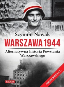 """""""Warszawa 1944. Alternatywna historia Powstania Warszawskiego"""", Szymon Nowak"""