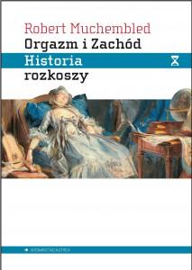 Orgazm i Zachód. Historia rozkoszy od XVI wieku do dziś  — R. Muchembled
