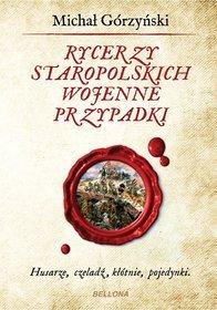 Rycerzy-staropolskich-wojenne-przypadki_Michal-Gorzynski,images_product,15,978-83-11-13390-7