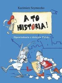 A-to-historia-Opowiadania-z-dziejow-Polski_Kazimierz-Szymeczko,images_product,19,978-83-7672-222-1