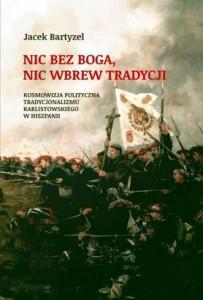 Nic-bez-Boga-nic-wbrew-Tradycji-Kosmowizja-polityczna-tradycjonalizmu-karlistowskiego-w_J,images_big,27,978-83-60748-73-2
