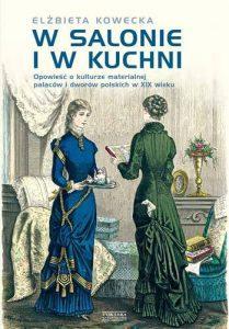 w-salonie-i-w-kuchni-opowiesc-o-kulturze-materialnej-palacow-i-dworow-polskich-w-xix-wieku-b-iext37356285